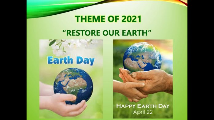 EARTH DAY 22nd APRIL 2021 – 'RESTORE OUR EARTH'